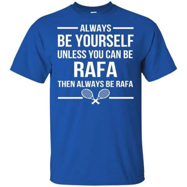 Always Be Yourself Unless You Can Be Rafa Then Always Be Rafa Shirt, Hoodie, Tank Apparel 5