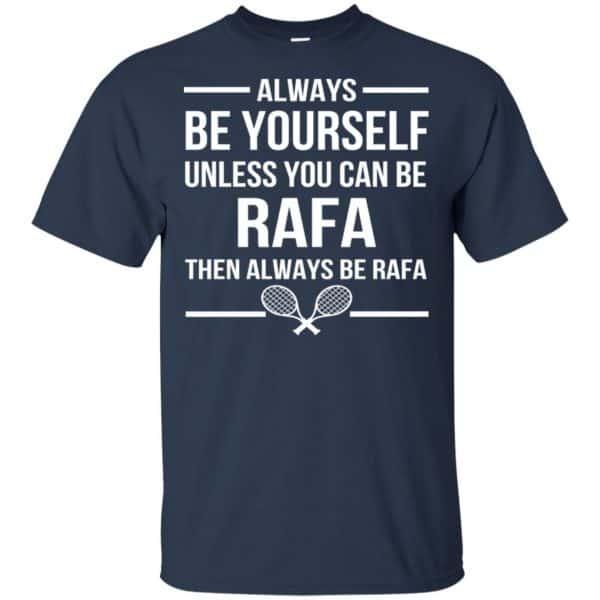 Always Be Yourself Unless You Can Be Rafa Then Always Be Rafa Shirt, Hoodie, Tank Apparel 6