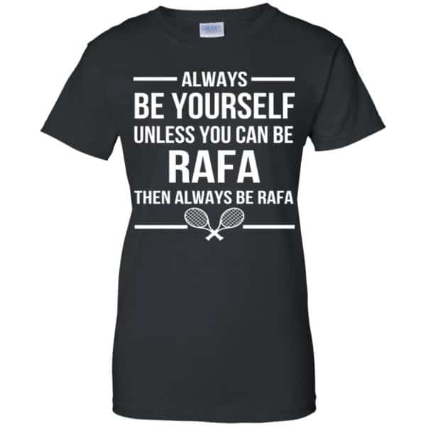 Always Be Yourself Unless You Can Be Rafa Then Always Be Rafa Shirt, Hoodie, Tank Apparel 11