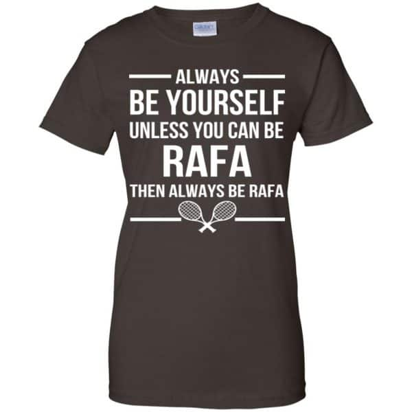Always Be Yourself Unless You Can Be Rafa Then Always Be Rafa Shirt, Hoodie, Tank Apparel 12