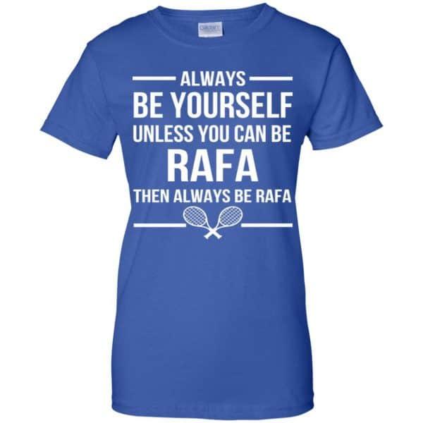 Always Be Yourself Unless You Can Be Rafa Then Always Be Rafa Shirt, Hoodie, Tank Apparel 14