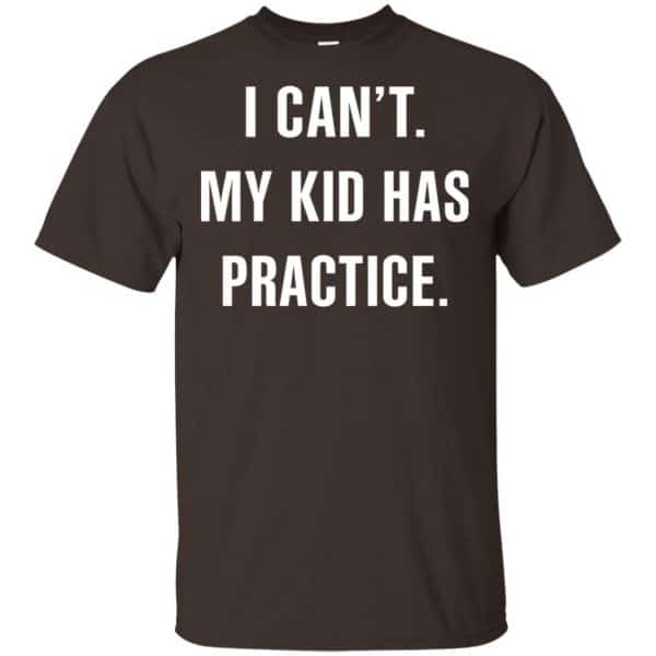 I Can't My Kid Has Practice Shirt, Hoodie, Tank Apparel 4