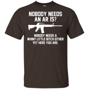 Nobody Needs An AR 15 Shirt, Hoodie, Tank Apparel