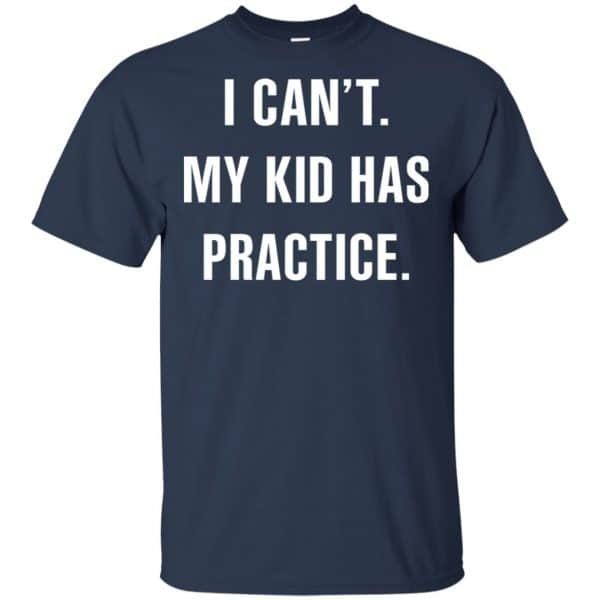 I Can't My Kid Has Practice Shirt, Hoodie, Tank Apparel 6