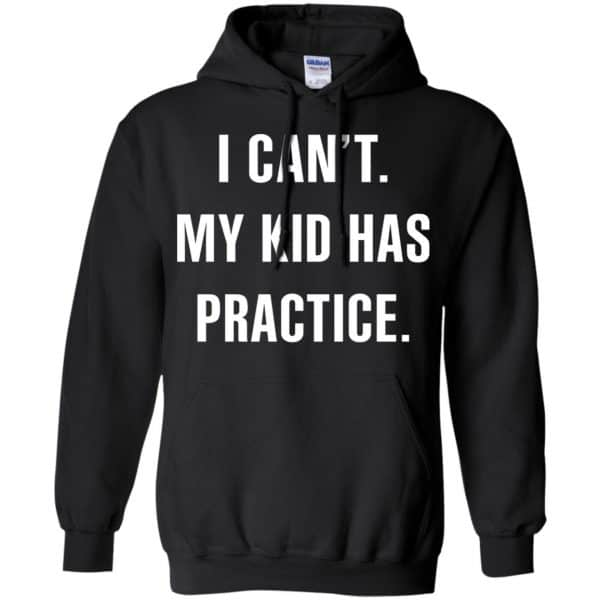 I Can't My Kid Has Practice Shirt, Hoodie, Tank Apparel 7