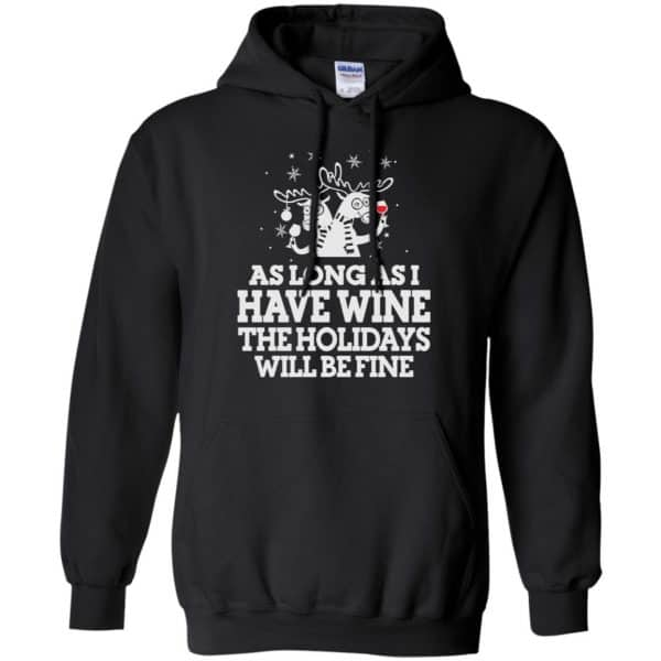 As Long As I Have Wine The Holidays Will Be Fine Shirt, Hoodie, Tank Apparel 7