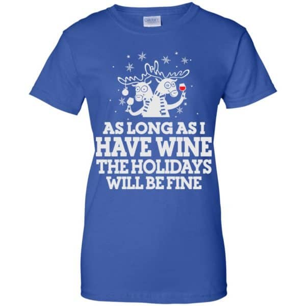 As Long As I Have Wine The Holidays Will Be Fine Shirt, Hoodie, Tank Apparel 14