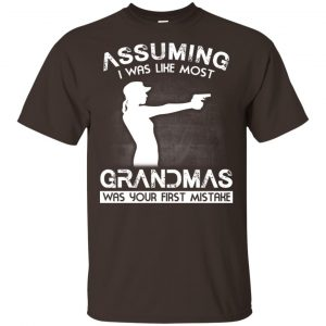 Assuming I Was Like Most Grandmas Was Your First Mistake Shirt, Hoodie, Tank Apparel 2