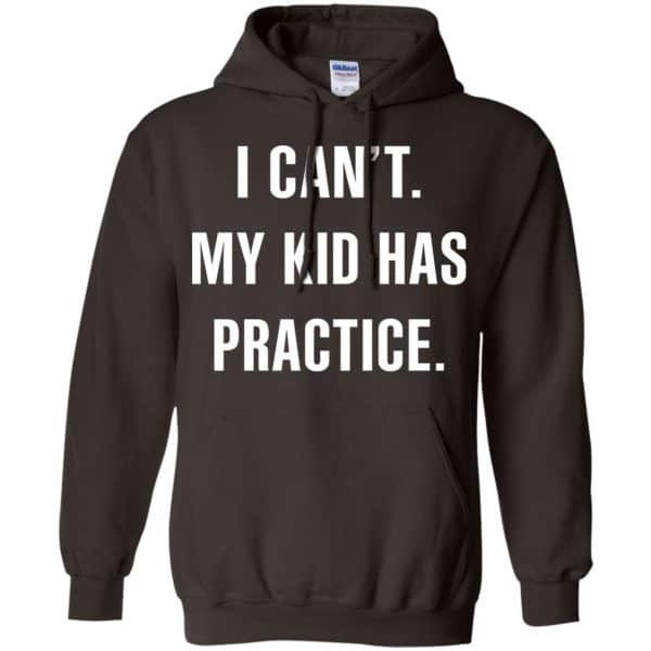 I Can't My Kid Has Practice Shirt, Hoodie, Tank Apparel 9