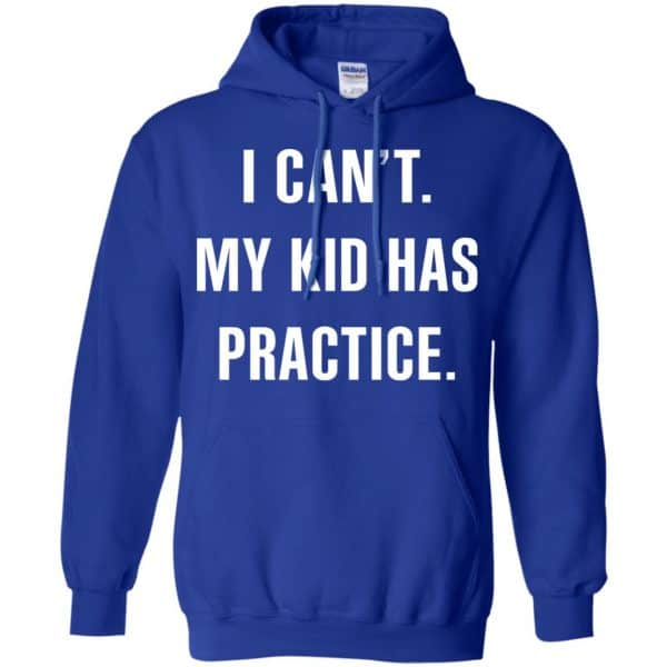 I Can't My Kid Has Practice Shirt, Hoodie, Tank Apparel 10