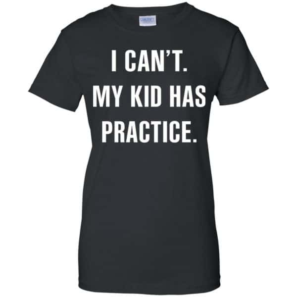 I Can't My Kid Has Practice Shirt, Hoodie, Tank Apparel 11