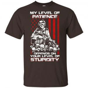 Veteran: My Level Of Patience Depends On Your Level Of Stupidity T-Shirts, Hoodie, Tank Apparel