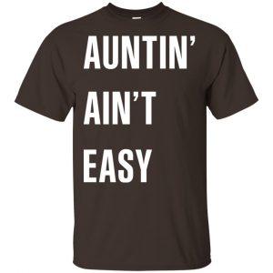 Auntin Ain't Easy Shirt, Hoodie, Tank Apparel