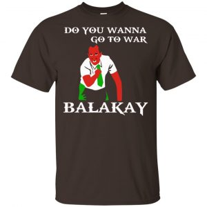 Do You Wanna Go To War Balakay Shirt, Hoodie, Tank Apparel