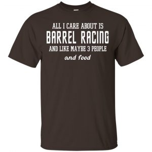 All I Care About Is Barrel Racing And Like Maybe 3 People And Food Shirt, Hoodie, Tank Apparel