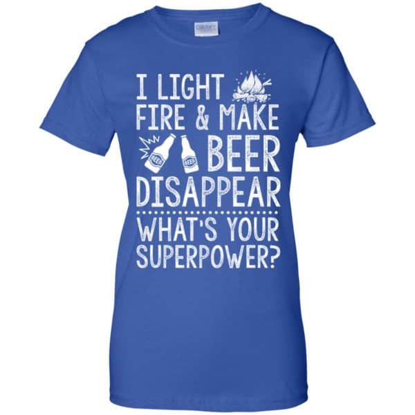 I Light Fires And Make Beer Disappear What's Your Superpower Shirt, Hoodie, Tank Apparel