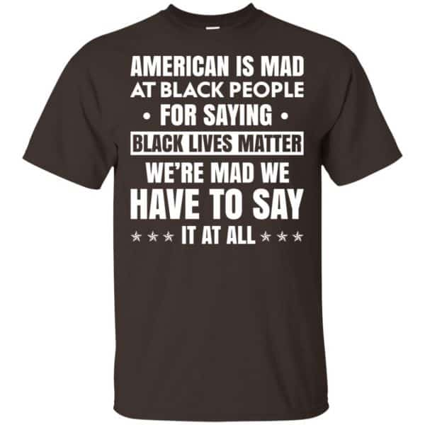 American Is Mad At Black People For Saying Black Lives Matter Shirt, Hoodie, Tank Apparel 4