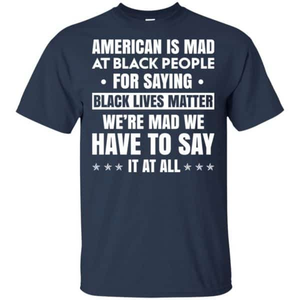American Is Mad At Black People For Saying Black Lives Matter Shirt, Hoodie, Tank Apparel 6
