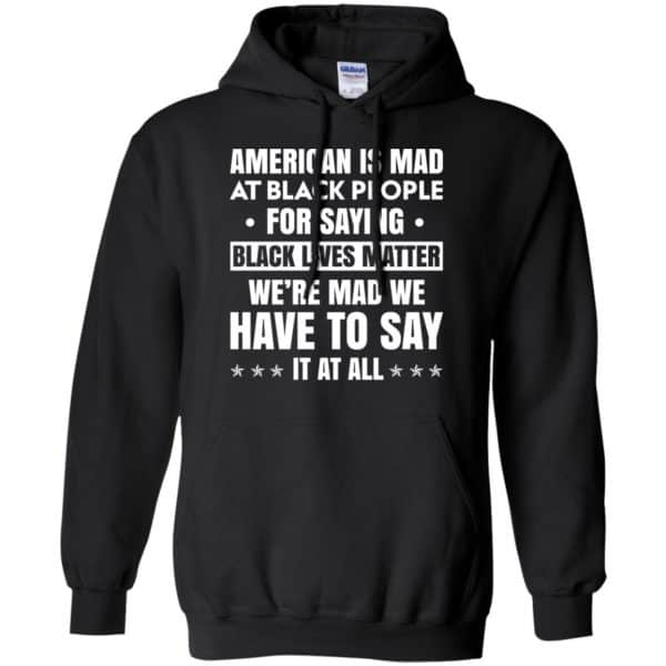 American Is Mad At Black People For Saying Black Lives Matter Shirt, Hoodie, Tank Apparel 7