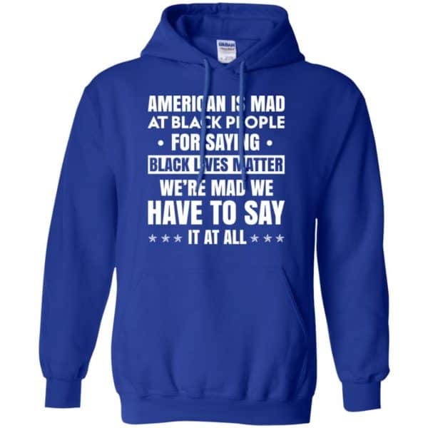 American Is Mad At Black People For Saying Black Lives Matter Shirt, Hoodie, Tank Apparel 10