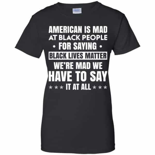 American Is Mad At Black People For Saying Black Lives Matter Shirt, Hoodie, Tank Apparel 11