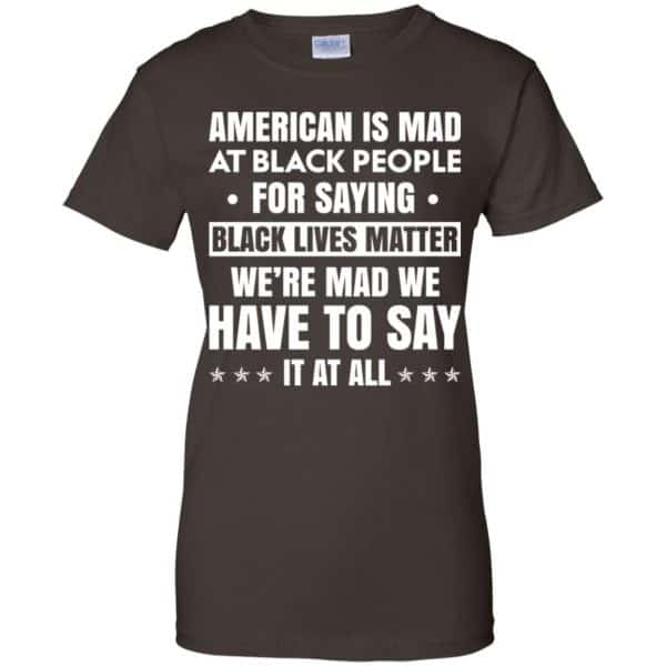 American Is Mad At Black People For Saying Black Lives Matter Shirt, Hoodie, Tank Apparel 12