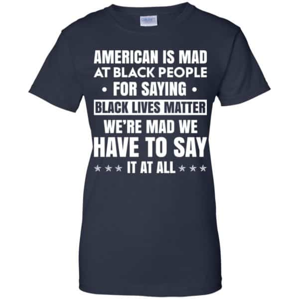 American Is Mad At Black People For Saying Black Lives Matter Shirt, Hoodie, Tank Apparel 13