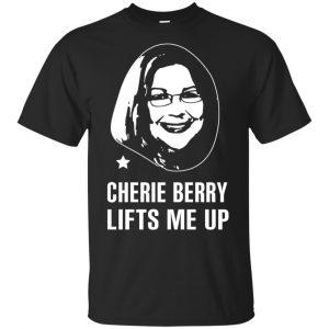 Cherie Berry Lifts Me Up Shirt, Hoodie, Tank
