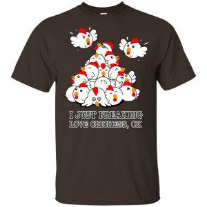 I Just Freaking Love Chickens, Ok Shirt, Hoodie, Tank