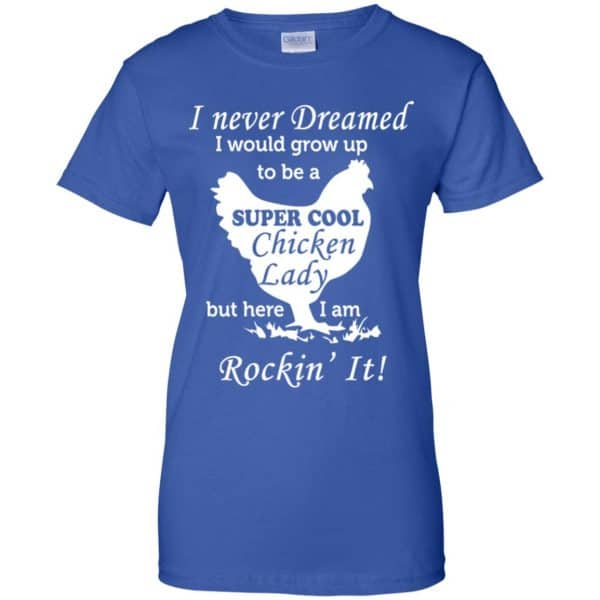 I Never Dreamed I Would Grow Up To Be A Super Cool Chicken Lady Shirt, Hoodie, Tank Apparel