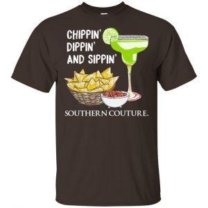 Chippin' Dippin' And Sippin' Southern Couture Shirt, Hoodie, Tank