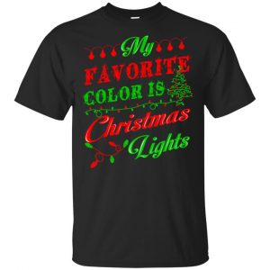 My Favorite Color Is Christmas Light Xmas T-Shirts, Hoodie, Sweater