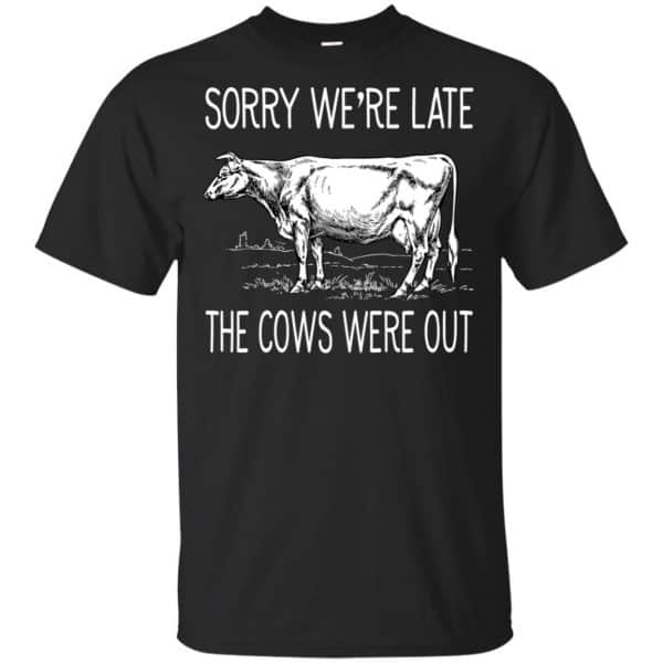 Sorry We're Late The Cows Were Out Shirt, Hoodie, Tank Apparel 3