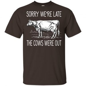 Sorry We're Late The Cows Were Out Shirt, Hoodie, Tank Apparel