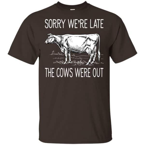 Sorry We're Late The Cows Were Out Shirt, Hoodie, Tank Apparel 4