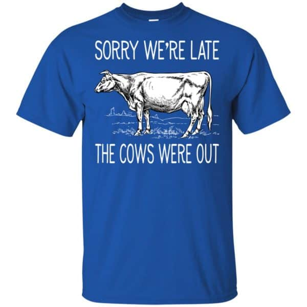 Sorry We're Late The Cows Were Out Shirt, Hoodie, Tank Apparel 5