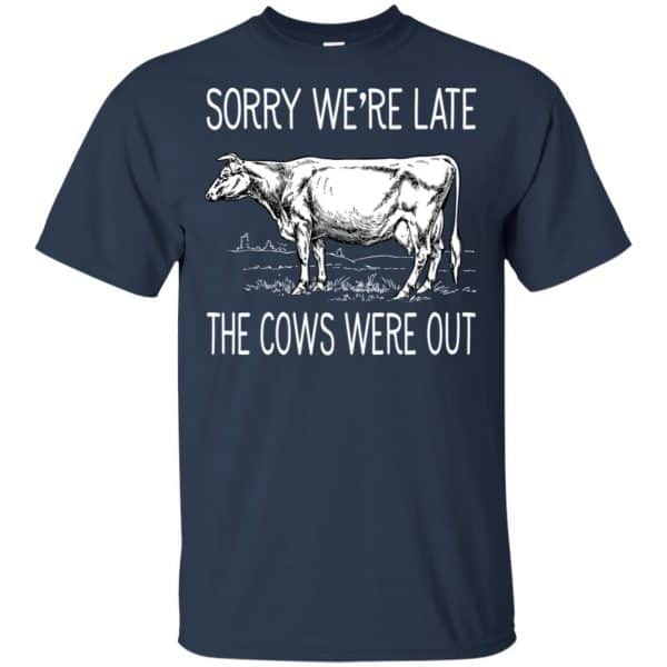 Sorry We're Late The Cows Were Out Shirt, Hoodie, Tank Apparel 6