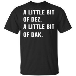 A Little Bit Of Dez, A Little Bit Of Dak Shirt, Hoodie, Tank Apparel