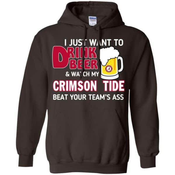 I Just Want To Drink Beer And Watch My Crimson Tide Beat Your Team's Ass T-Shirts, Hoodie, Sweater Apparel 9