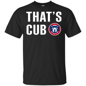 Chicago Cubs – That's Cub Shirt, Hoodie, Tank Apparel
