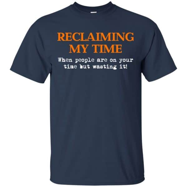 Reclaiming My Time When People Are On Your Time But Wasting It Shirt, Hoodie, Tank Apparel 6