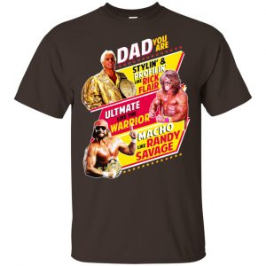 Dad You Are Stylin' & Profilin Like Rick Flair Ultimate Like The Warrior Macho Like Randy Savage Shirt, Hoodie, Tank Apparel