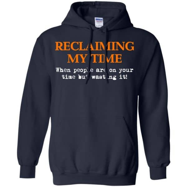 Reclaiming My Time When People Are On Your Time But Wasting It Shirt, Hoodie, Tank Apparel 8