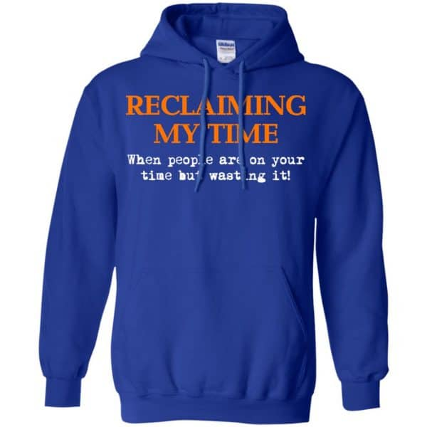 Reclaiming My Time When People Are On Your Time But Wasting It Shirt, Hoodie, Tank Apparel 10