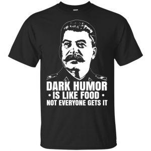 Dark Humor Is Like Food Not Everyone Gets It Shirt, Hoodie, Tank Apparel