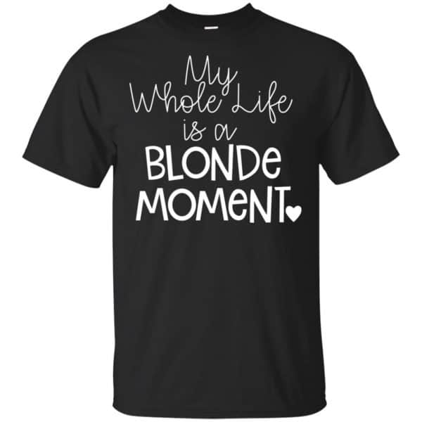 My Whole Life Is A Blonde Moment Shirt, Hoodie, Tank Apparel 3