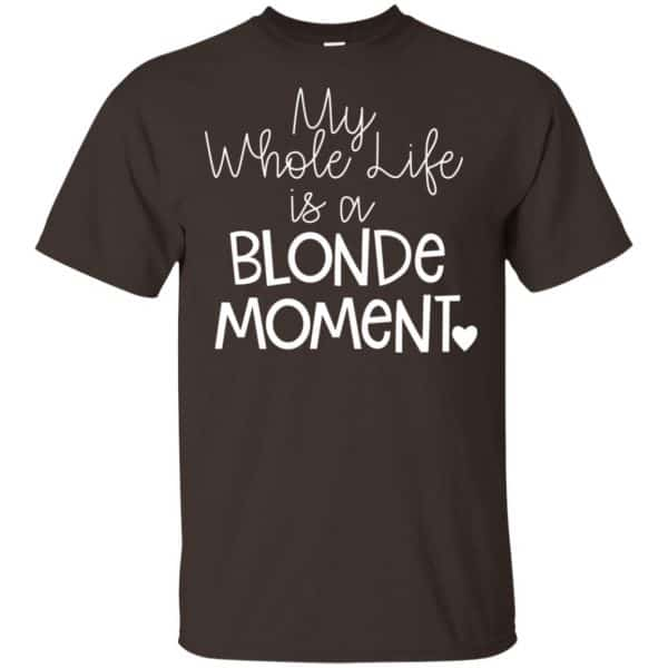 My Whole Life Is A Blonde Moment Shirt, Hoodie, Tank Apparel 4