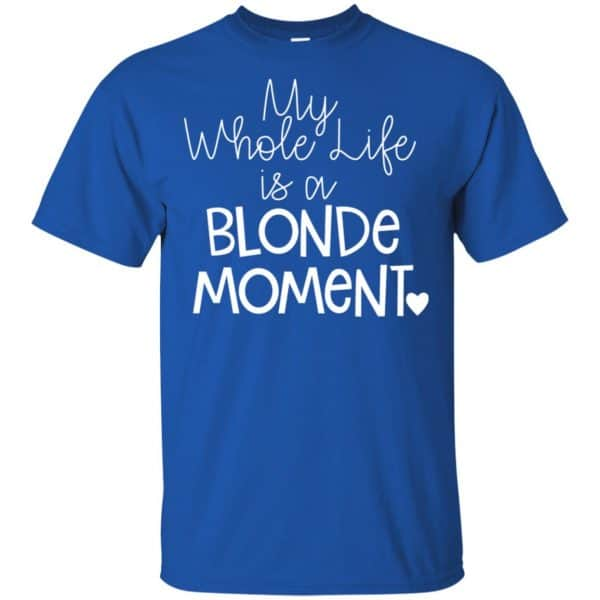 My Whole Life Is A Blonde Moment Shirt, Hoodie, Tank Apparel 5