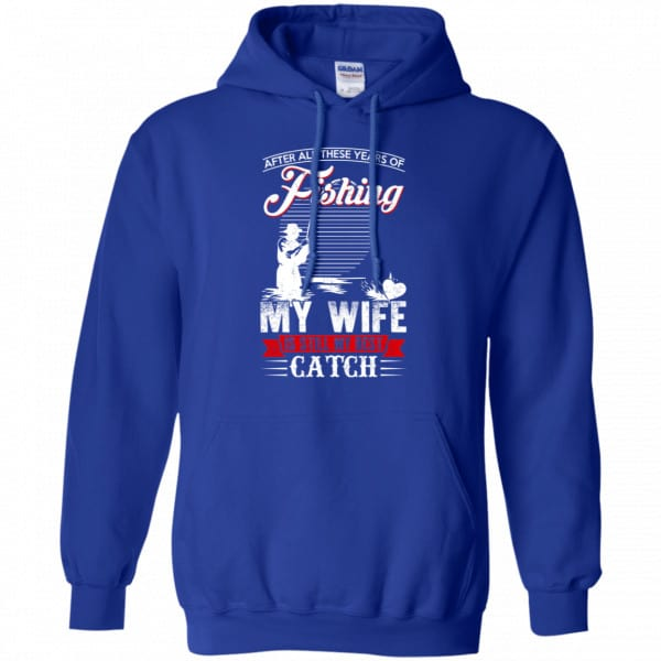 After All These Years Of Fishing My Wife Is Still My Best Catch T-Shirts, Hoodie, Tank Apparel 10