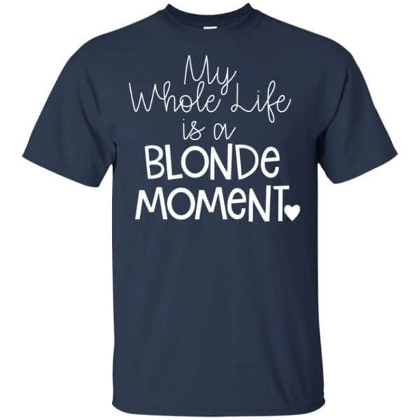 My Whole Life Is A Blonde Moment Shirt, Hoodie, Tank Apparel 6